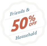Sign Up with Friends & Household for 50% Off Discount