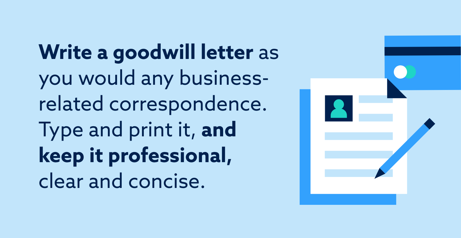 Write a goodwill letter as you would any business-related correspondence. Type and print it, and keep it professional, clear and concise.