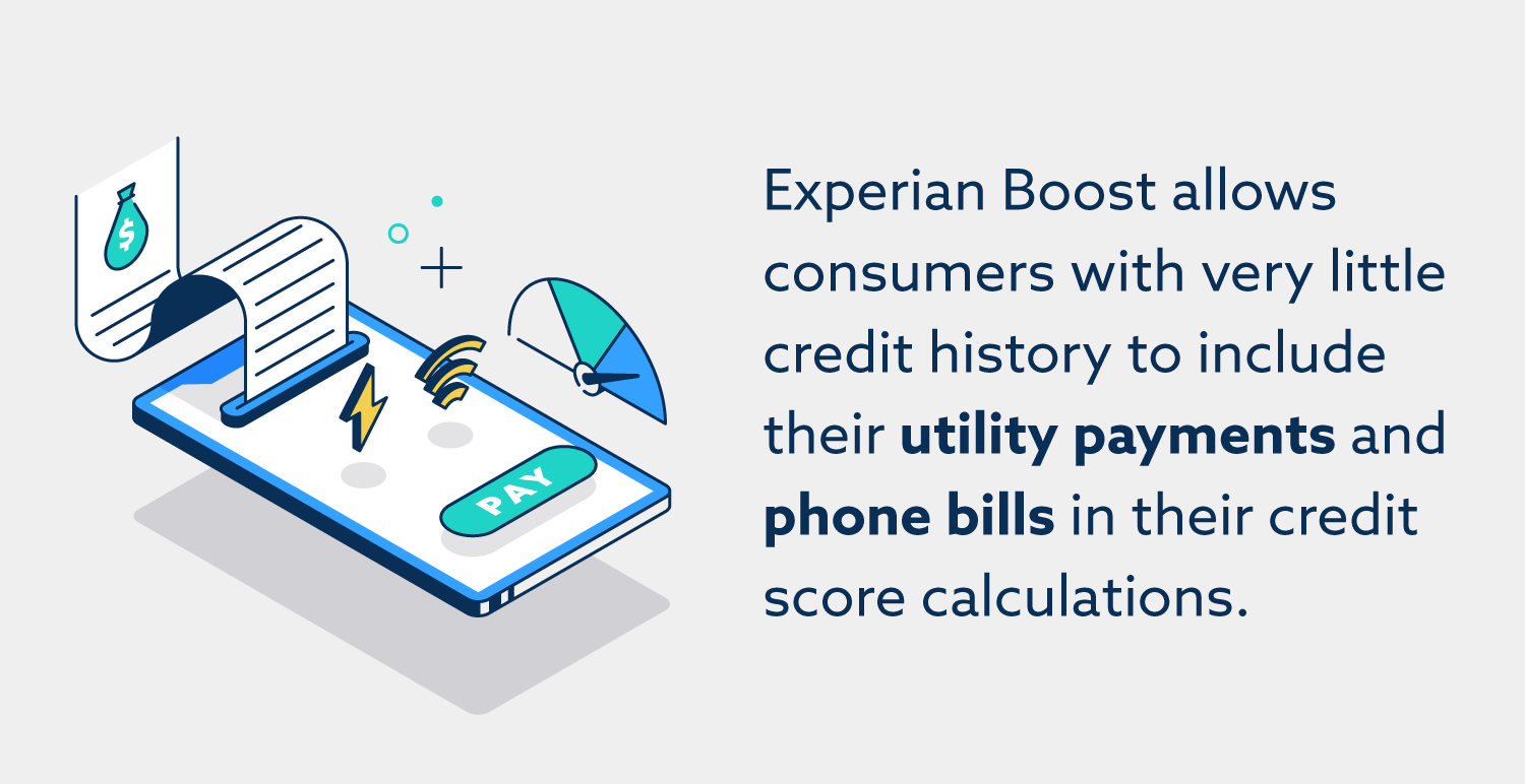 Experian Boost allows consumers with very little credit history to include their utility payments and phone bills in their credit score calculations.