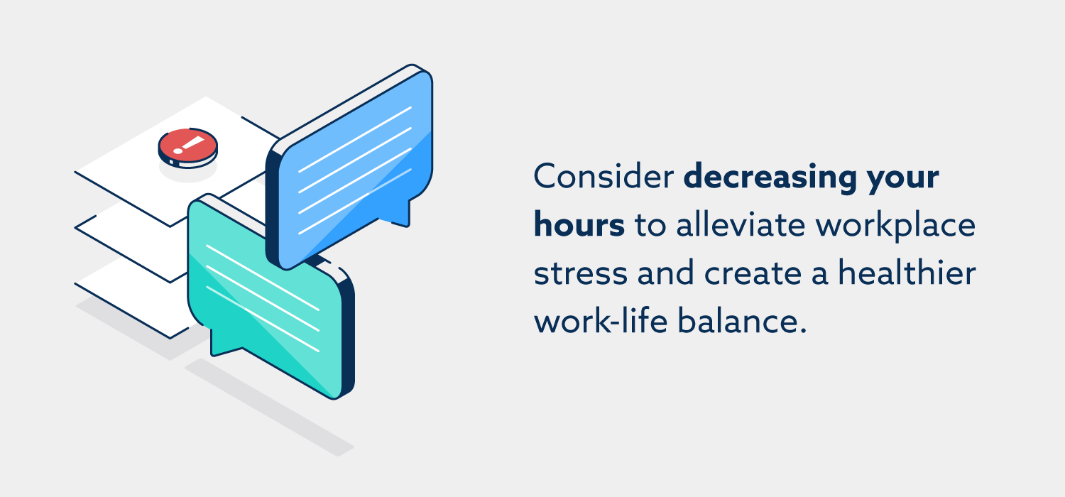 Consider decreasing your hours to alleviate workplace stress and create a healthier work-life balance.
