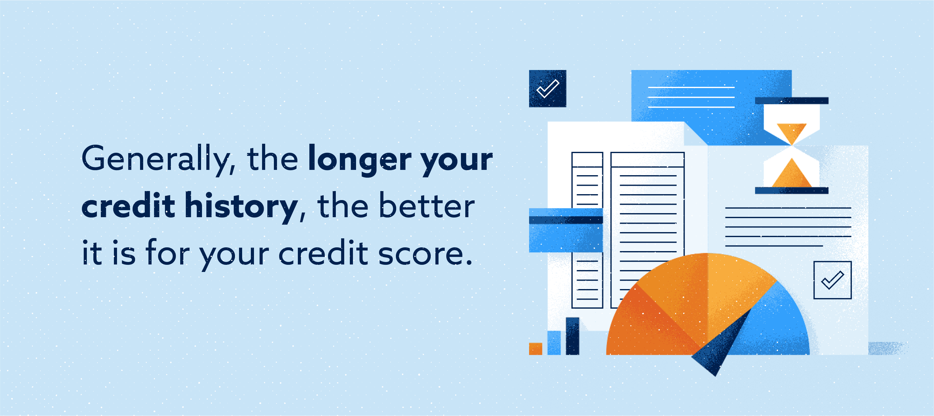 The longer your credit history, the better it is for your credit score Image